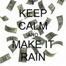 Make it rain Tkay!  MAKE   IT   RAIN !!!
