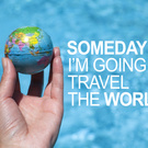 Someday I'm going to travel the World...